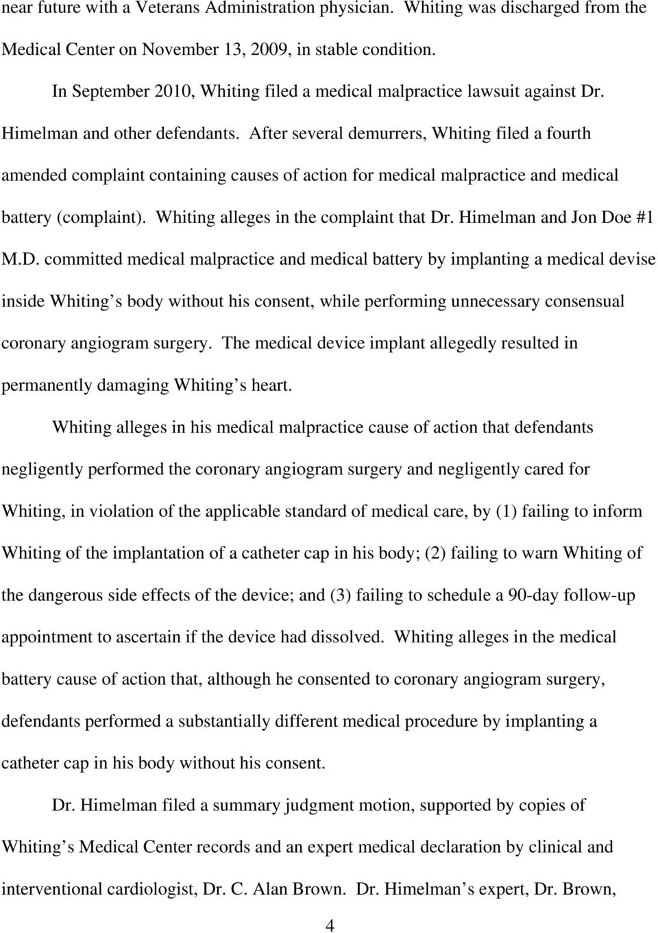 After several demurrers, Whiting filed a fourth amended complaint containing causes of action for medical malpractice and medical battery (complaint). Whiting alleges in the complaint that Dr.
