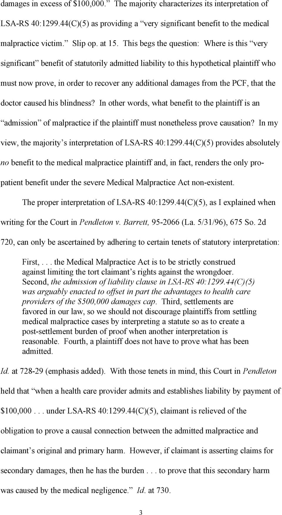 PCF, that the doctor caused his blindness? In other words, what benefit to the plaintiff is an admission of malpractice if the plaintiff must nonetheless prove causation?