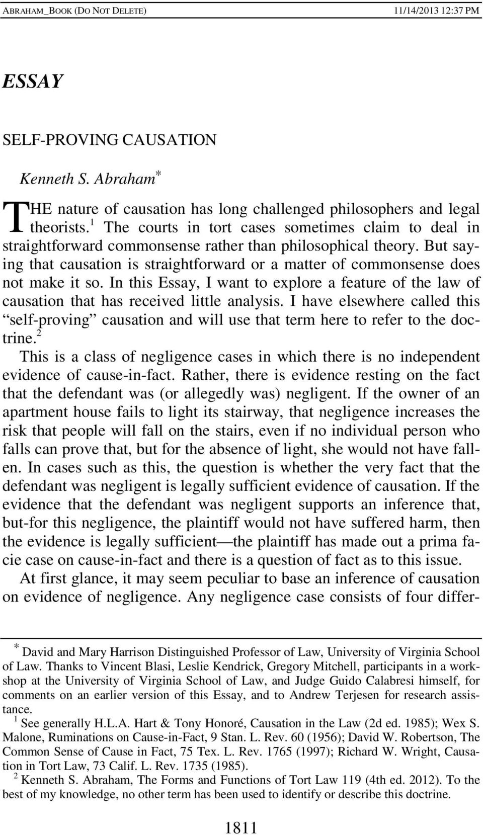 But saying that causation is straightforward or a matter of commonsense does not make it so. In this Essay, I want to explore a feature of the law of causation that has received little analysis.