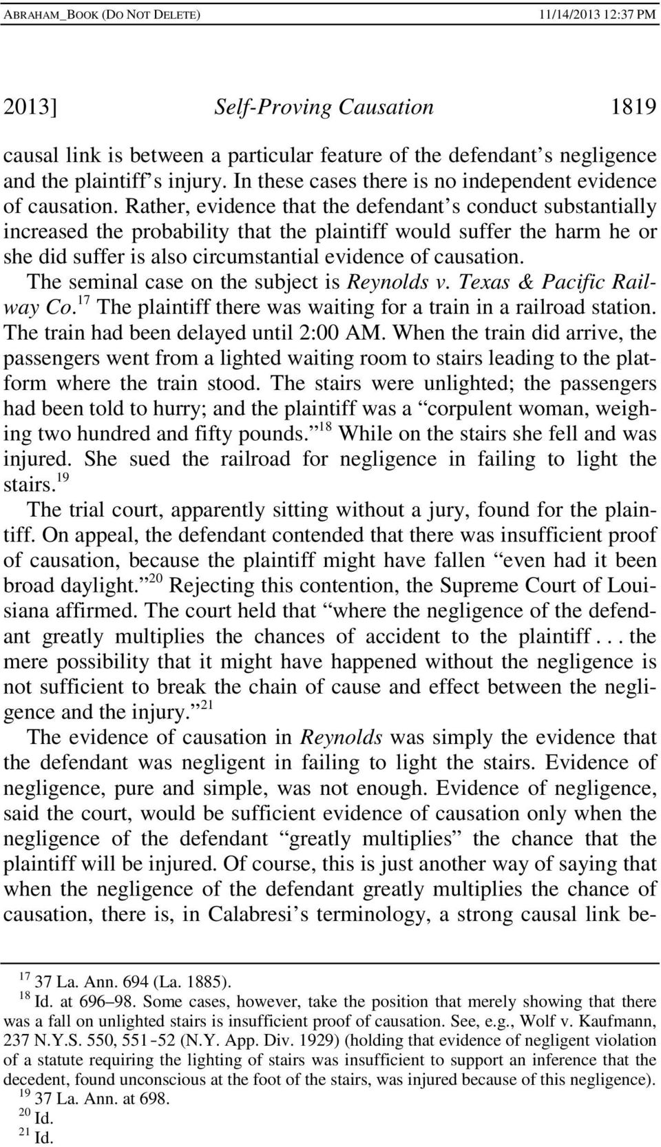The seminal case on the subject is Reynolds v. Texas & Pacific Railway Co. 17 The plaintiff there was waiting for a train in a railroad station. The train had been delayed until 2:00 AM.