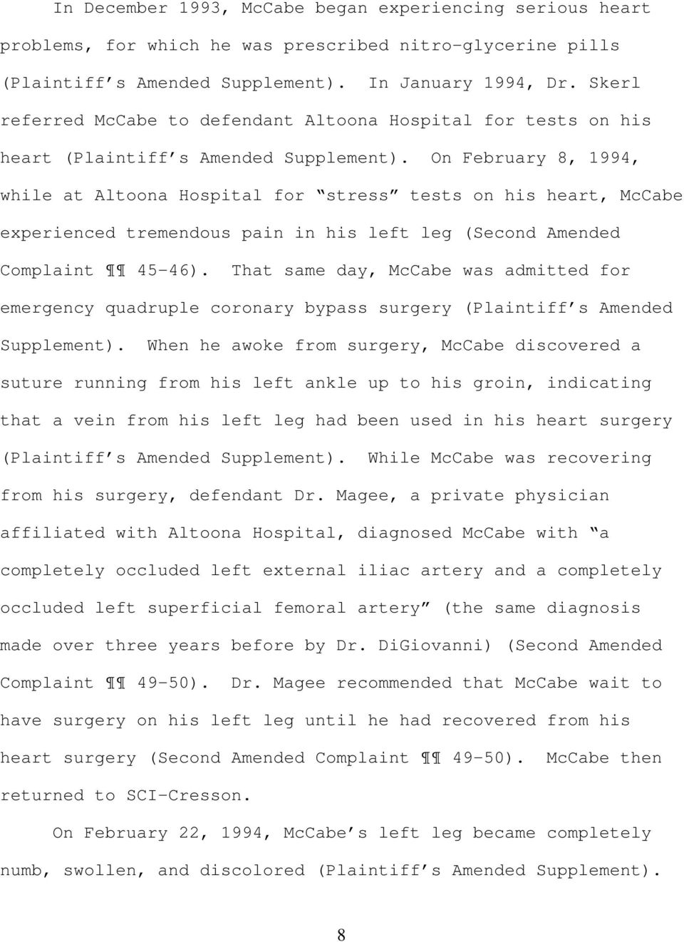 On February 8, 1994, while at Altoona Hospital for stress tests on his heart, McCabe experienced tremendous pain in his left leg (Second Amended Complaint 45-46).
