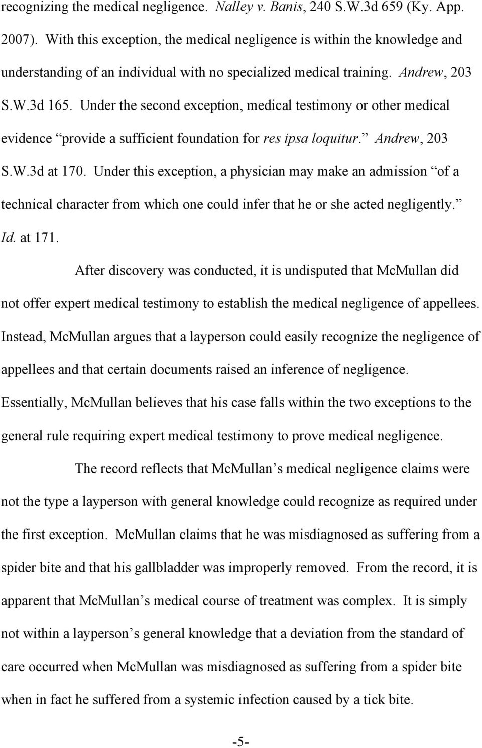 Under the second exception, medical testimony or other medical evidence provide a sufficient foundation for res ipsa loquitur. Andrew, 203 S.W.3d at 170.