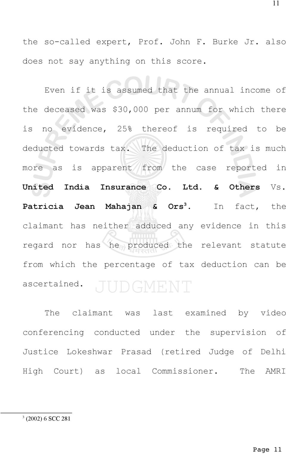 The deduction of tax is much more as is apparent from the case reported in United India Insurance Co. Ltd. & Others Vs. Patricia Jean Mahajan & Ors 3.
