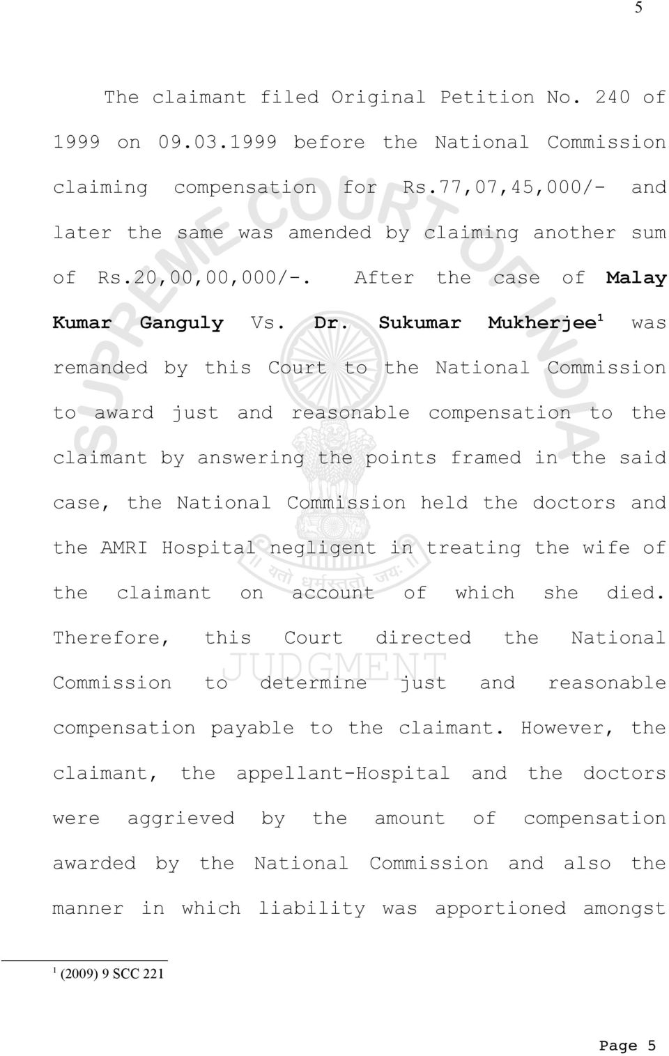 Sukumar Mukherjee 1 was remanded by this Court to the National Commission to award just and reasonable compensation to the claimant by answering the points framed in the said case, the National