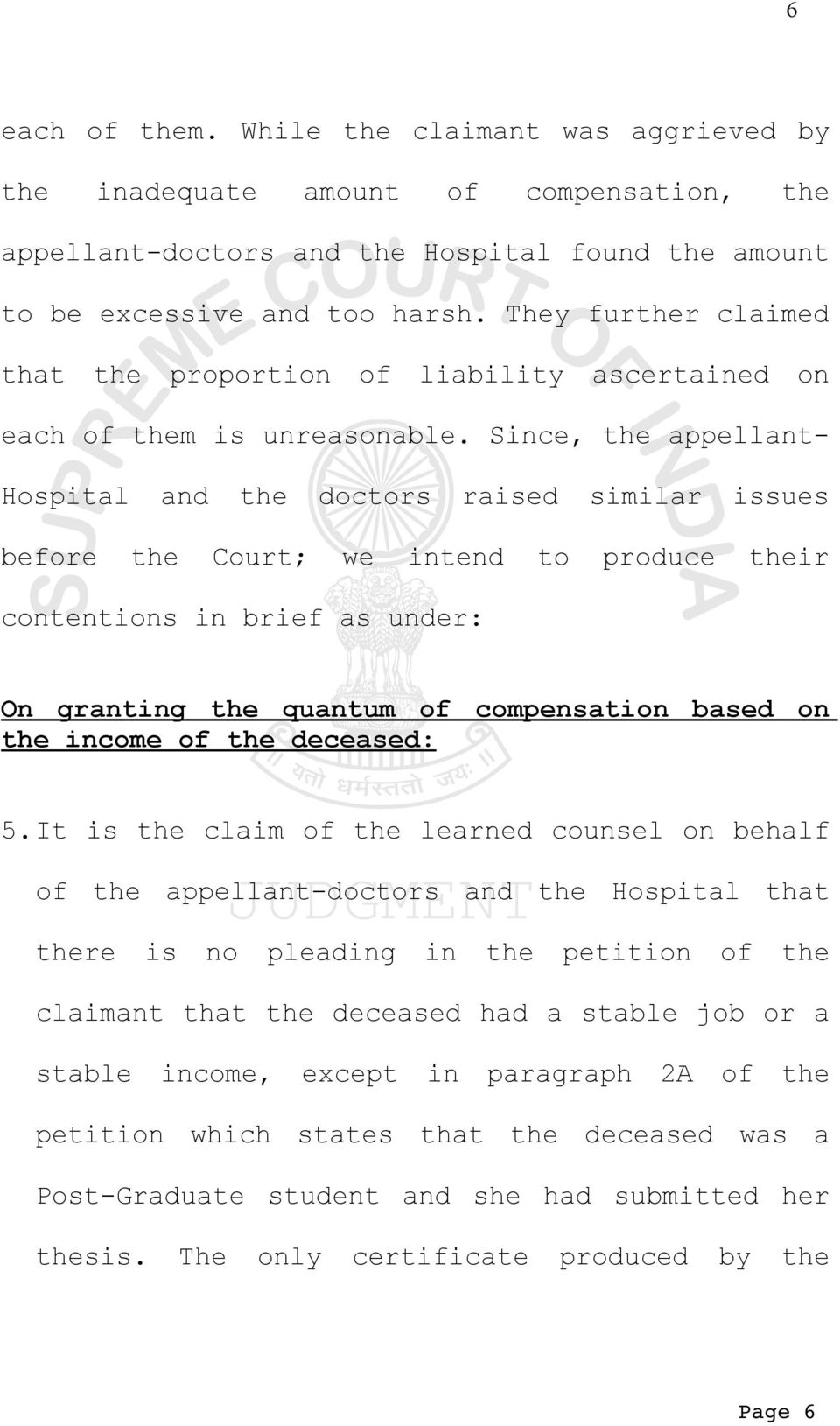 Since, the appellant- Hospital and the doctors raised similar issues before the Court; we intend to produce their contentions in brief as under: On granting the quantum of compensation based on the