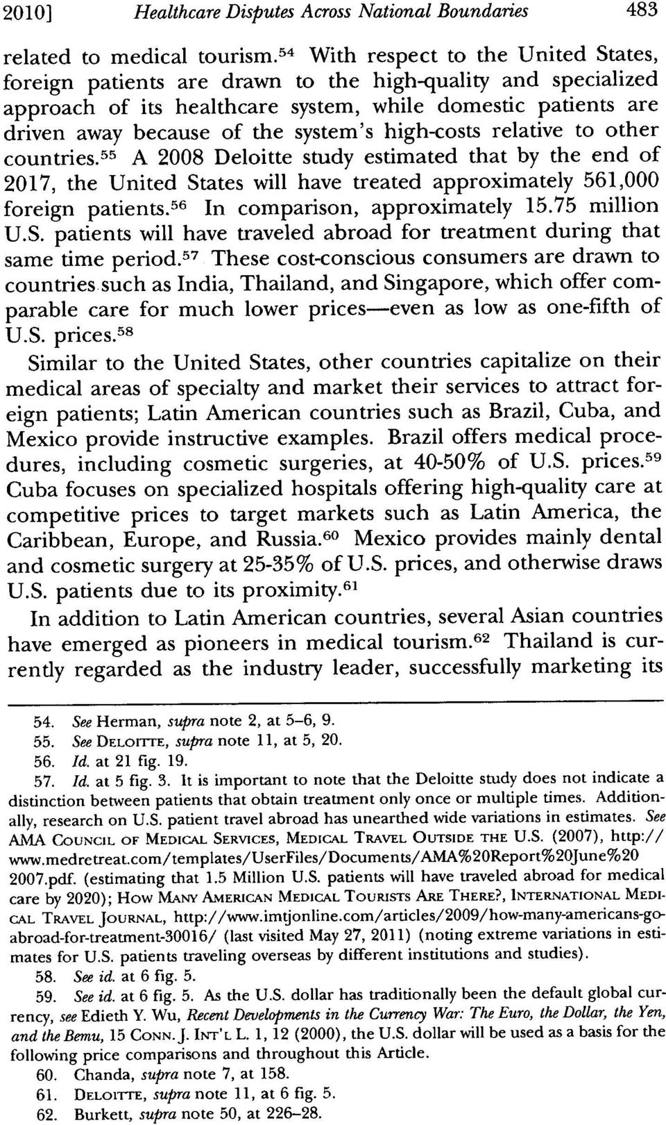 high-costs relative to other countries. 55 A 2008 Deloitte study estimated that by the end of 2017, the United States will have treated approximately 561,000 foreign patients.