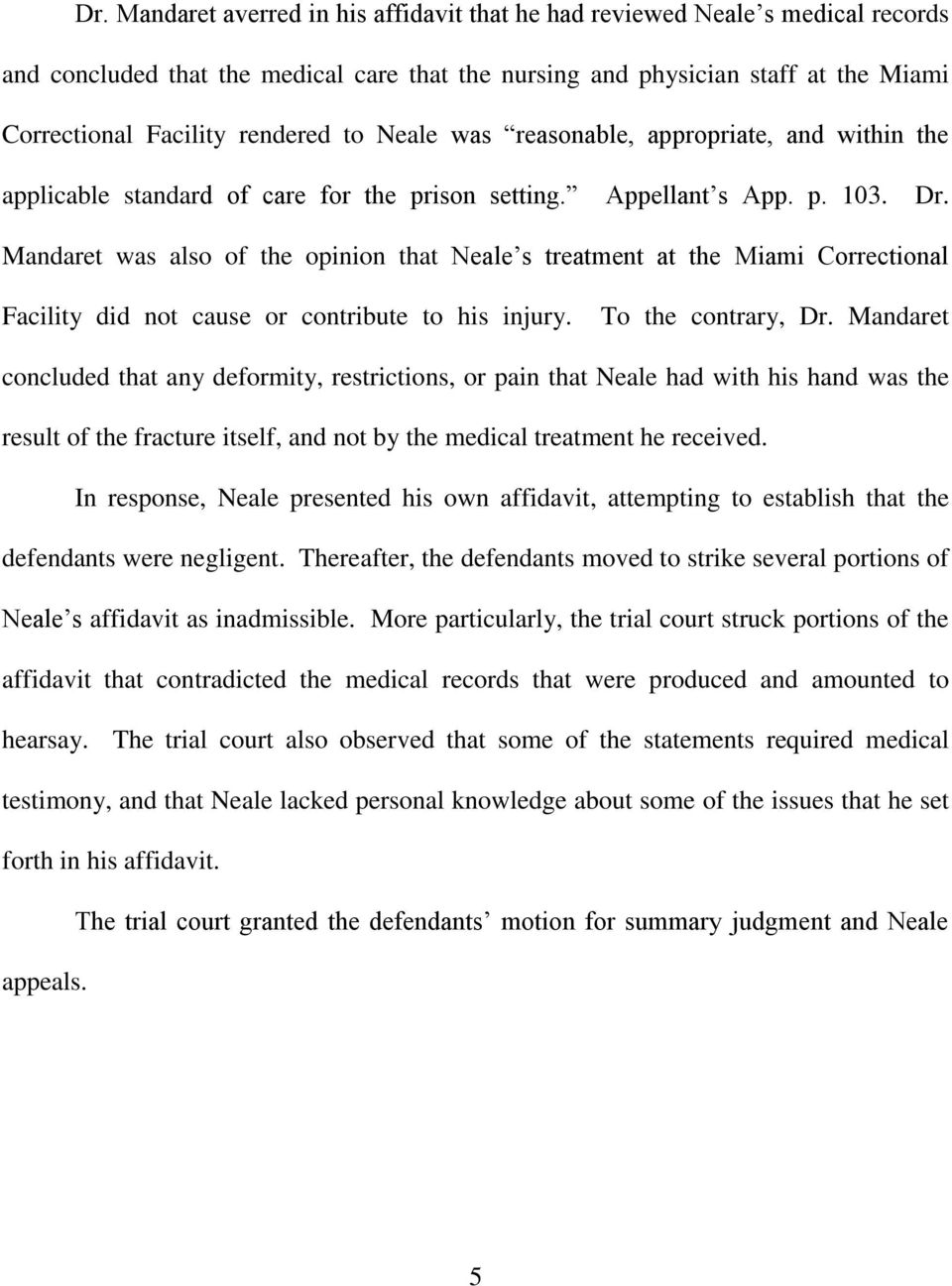 Mandaret was also of the opinion that Neale s treatment at the Miami Correctional Facility did not cause or contribute to his injury. To the contrary, Dr.