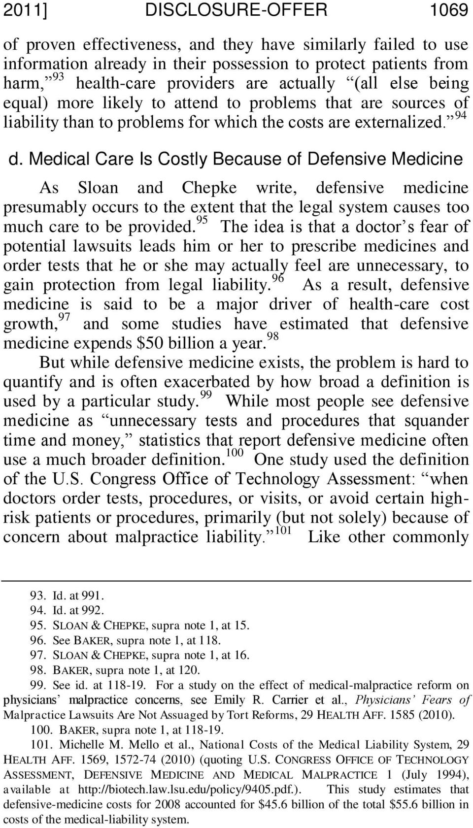Medical Care Is Costly Because of Defensive Medicine As Sloan and Chepke write, defensive medicine presumably occurs to the extent that the legal system causes too much care to be provided.