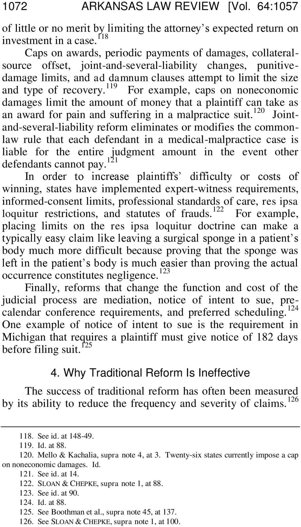 recovery. 119 For example, caps on noneconomic damages limit the amount of money that a plaintiff can take as an award for pain and suffering in a malpractice suit.