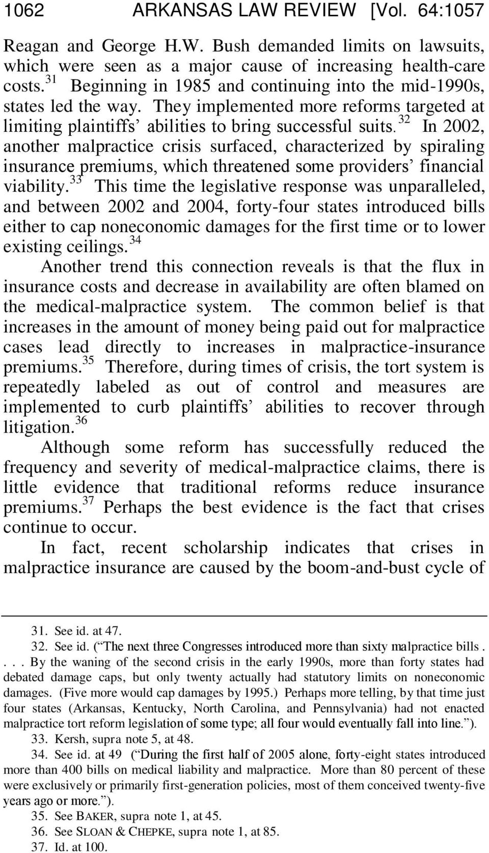 32 In 2002, another malpractice crisis surfaced, characterized by spiraling insurance premiums, which threatened some providers financial viability.