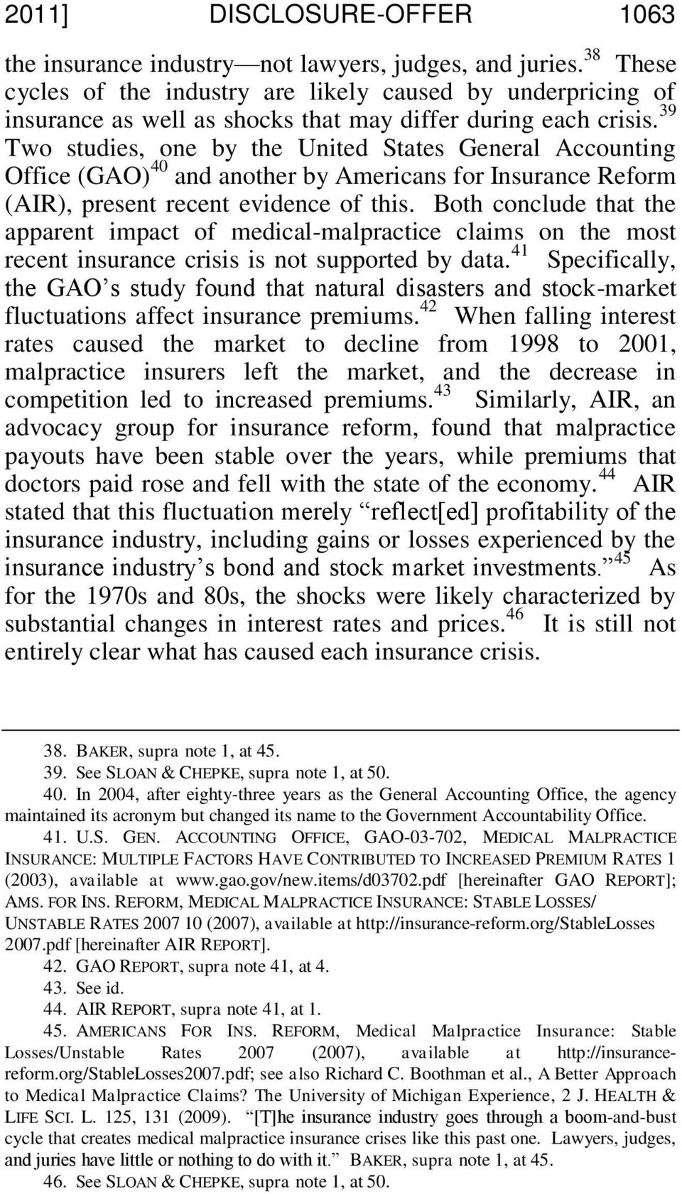 39 Two studies, one by the United States General Accounting Office (GAO) 40 and another by Americans for Insurance Reform (AIR), present recent evidence of this.