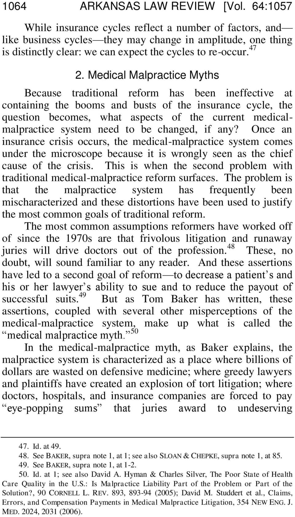 Medical Malpractice Myths Because traditional reform has been ineffective at containing the booms and busts of the insurance cycle, the question becomes, what aspects of the current