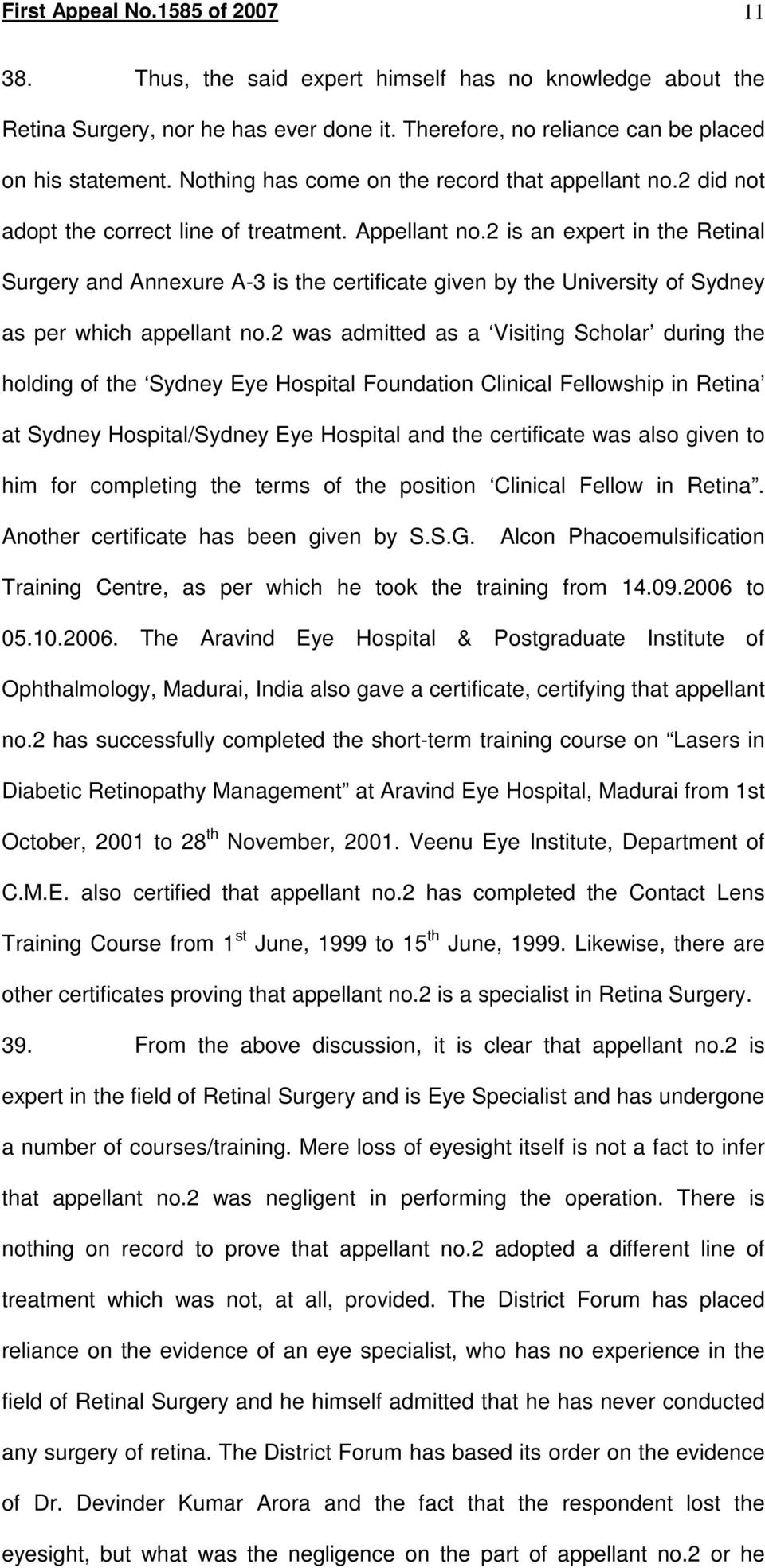 2 is an expert in the Retinal Surgery and Annexure A-3 is the certificate given by the University of Sydney as per which appellant no.