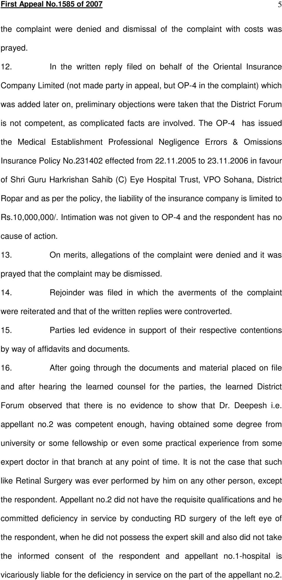 the District Forum is not competent, as complicated facts are involved. The OP-4 has issued the Medical Establishment Professional Negligence Errors & Omissions Insurance Policy No.