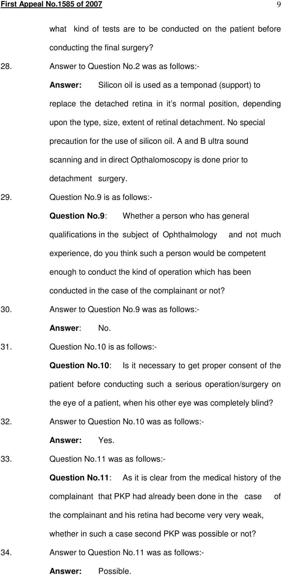 No special precaution for the use of silicon oil. A and B ultra sound scanning and in direct Opthalomoscopy is done prior to detachment surgery. 29. Question No.9 is as follows:- Question No.