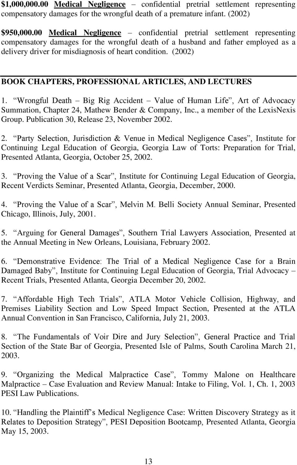 condition. (2002) BOOK CHAPTERS, PROFESSIONAL ARTICLES, AND LECTURES 1. Wrongful Death Big Rig Accident Value of Human Life, Art of Advocacy Summation, Chapter 24, Mathew Bender & Company, Inc.