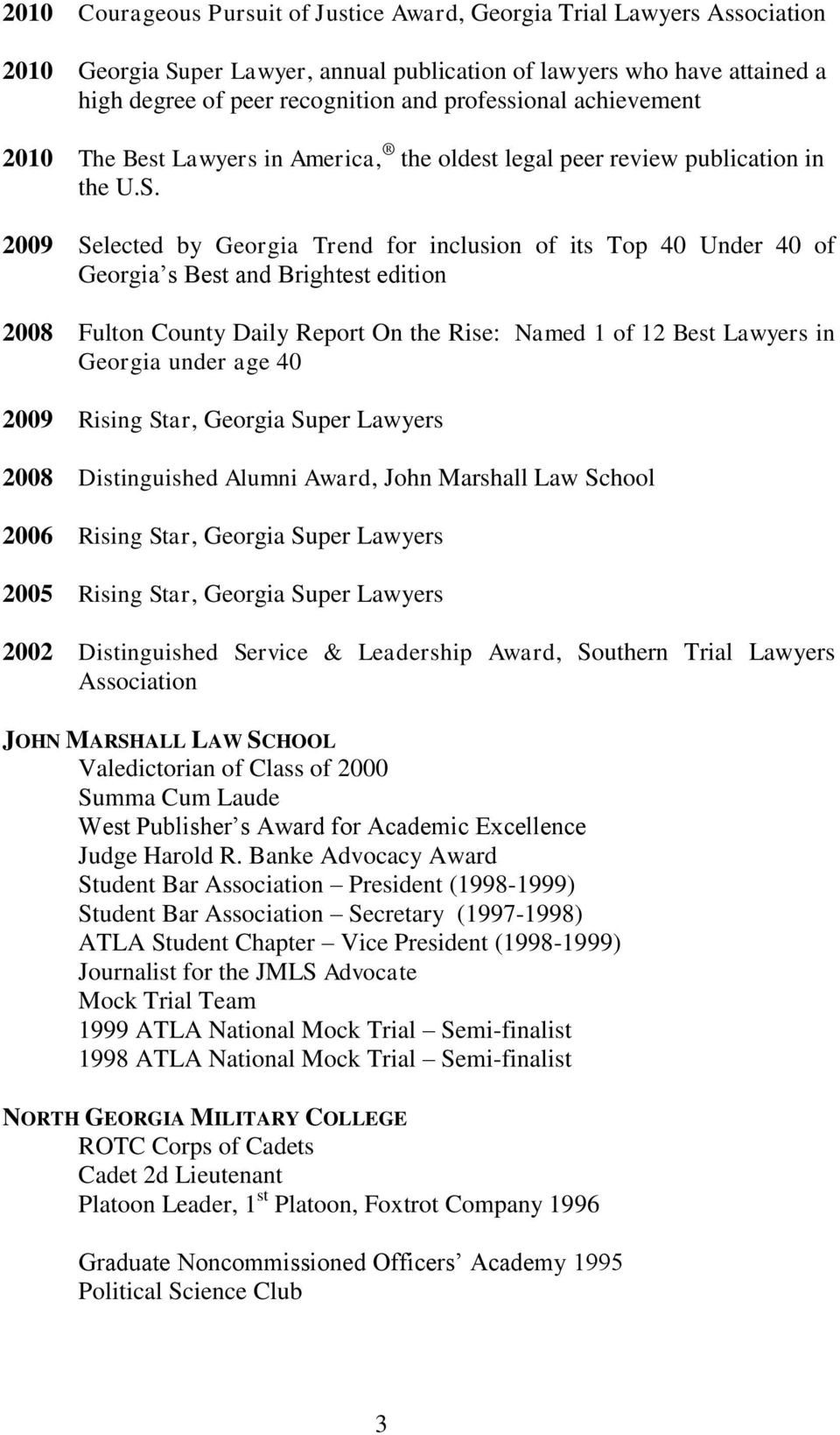 2009 Selected by Georgia Trend for inclusion of its Top 40 Under 40 of Georgia s Best and Brightest edition 2008 Fulton County Daily Report On the Rise: Named 1 of 12 Best Lawyers in Georgia under