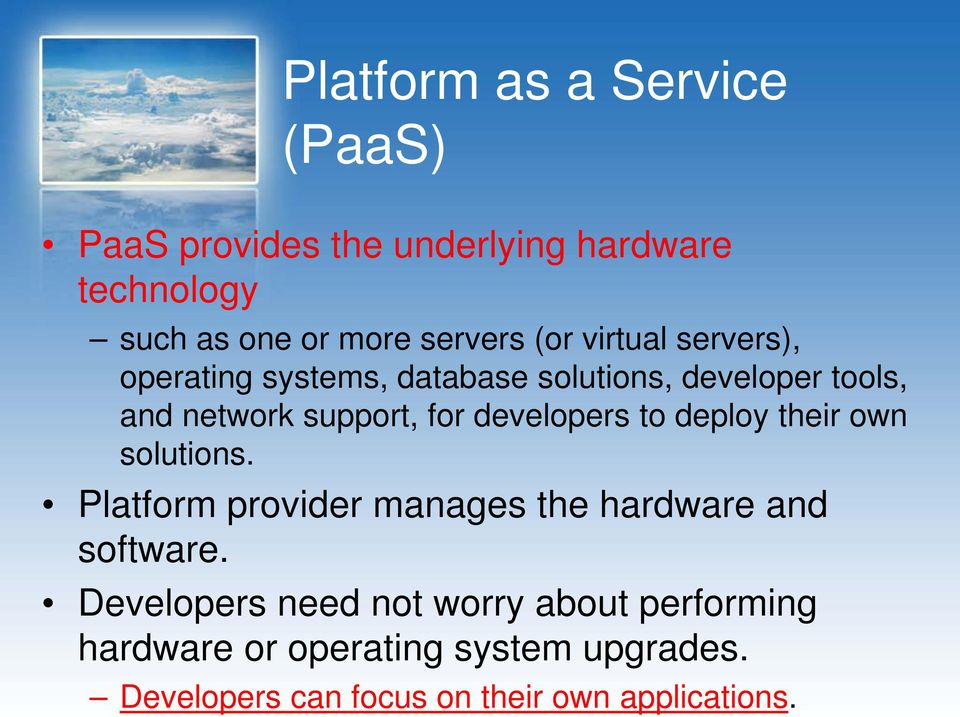 developers to deploy their own solutions. Platform provider manages the hardware and software.