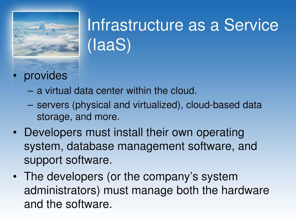 Developers must install their own operating system, database management software, and