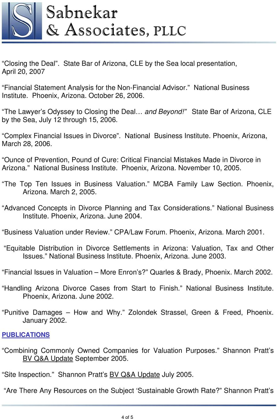 Phoenix, Arizona, March 28, 2006. Ounce of Prevention, Pound of Cure: Critical Financial Mistakes Made in Divorce in Arizona. National Business Institute. Phoenix, Arizona. November 10, 2005.