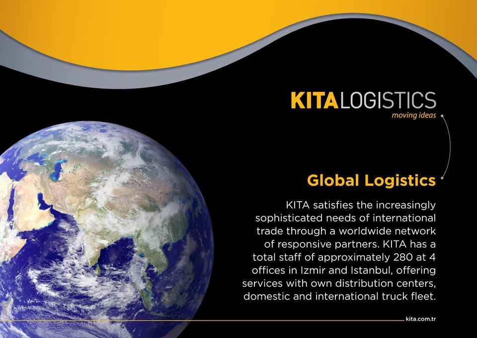 KITA has a total staff of approximately 280 at 4 offices in Izmir and Istanbul,