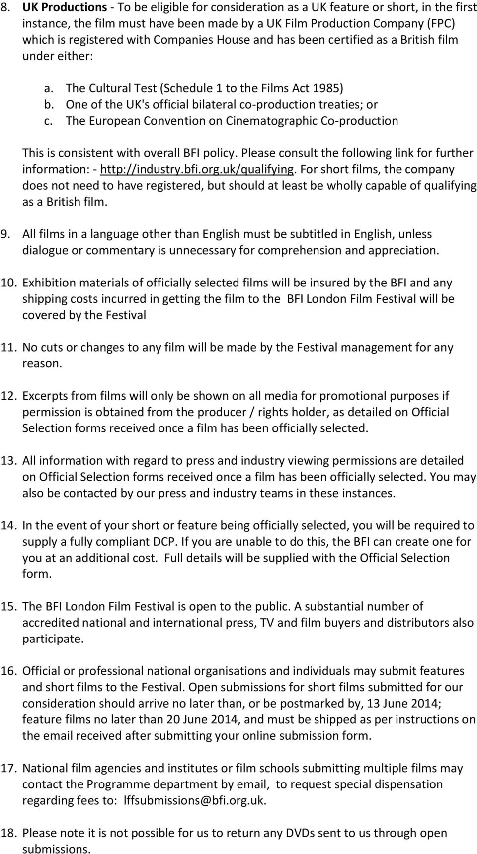 The European Convention on Cinematographic Co-production This is consistent with overall BFI policy. Please consult the following link for further information: - http://industry.bfi.org.uk/qualifying.