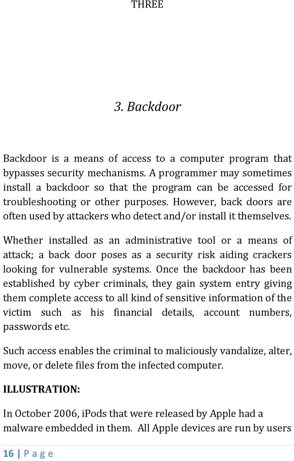 However, back doors are often used by attackers who detect and/or install it themselves.