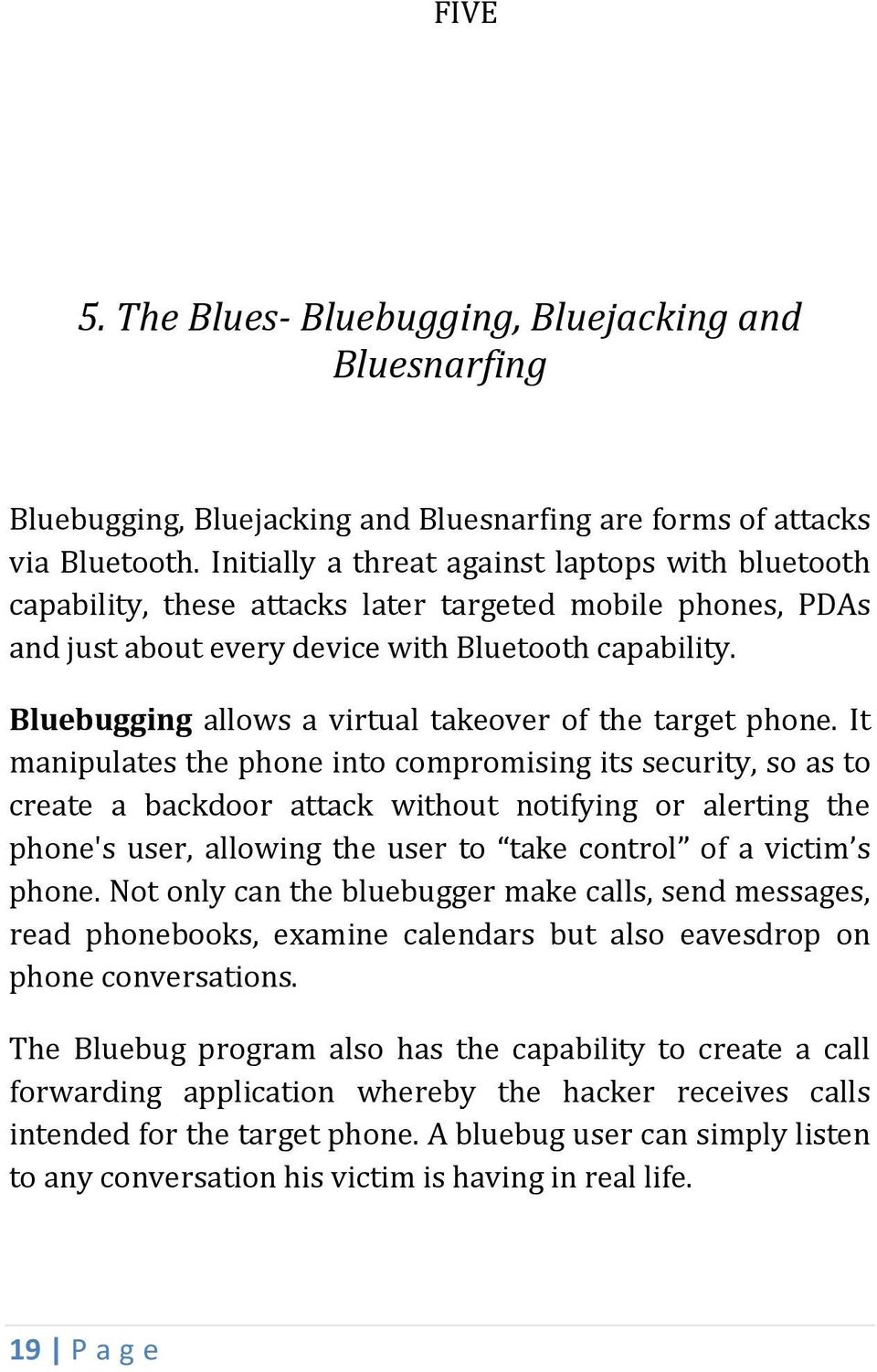 Bluebugging allows a virtual takeover of the target phone.