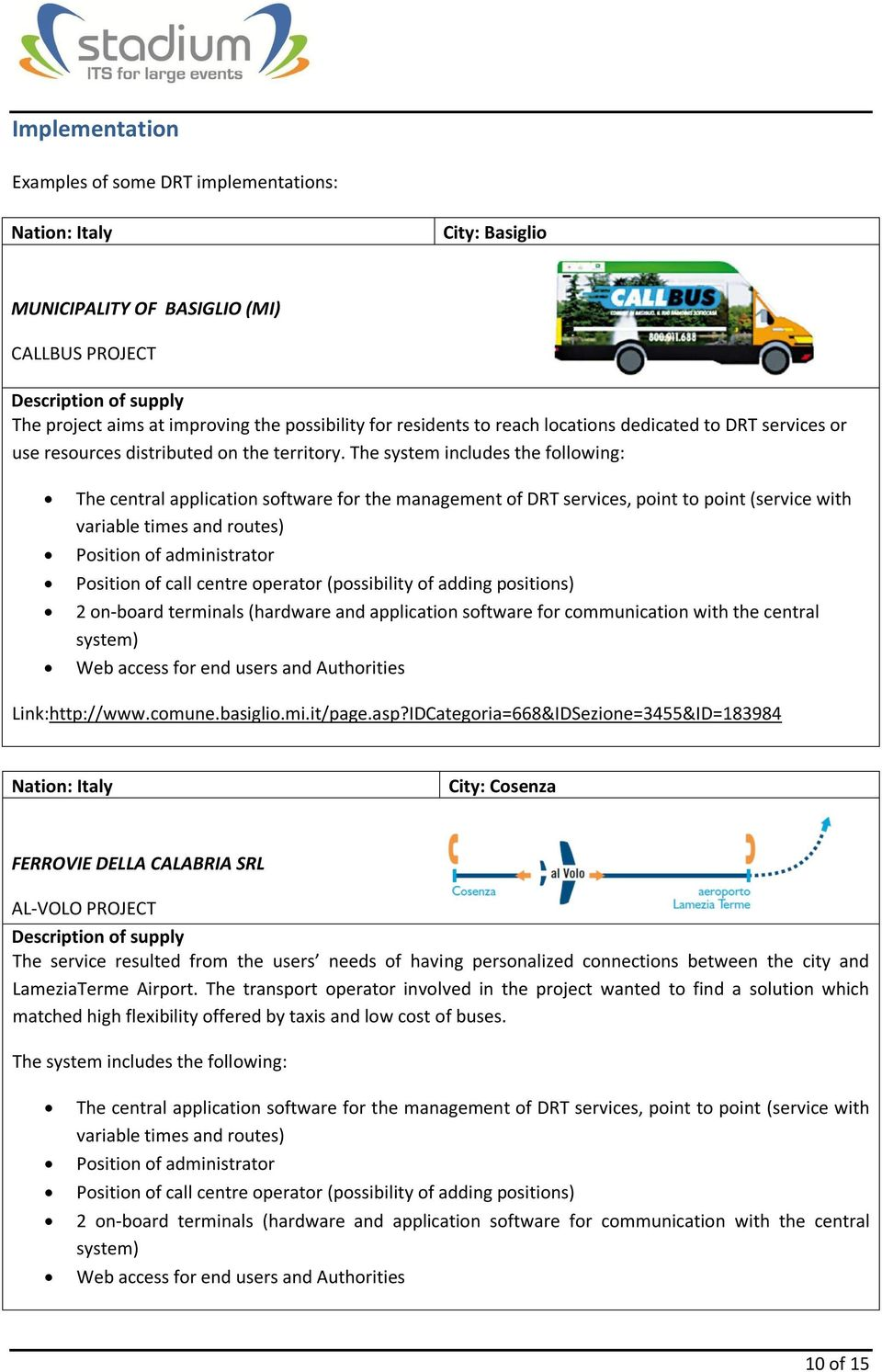 The system includes the following: The central application software for the management of DRT services, point to point (service with variable times and routes) Position of administrator Position of