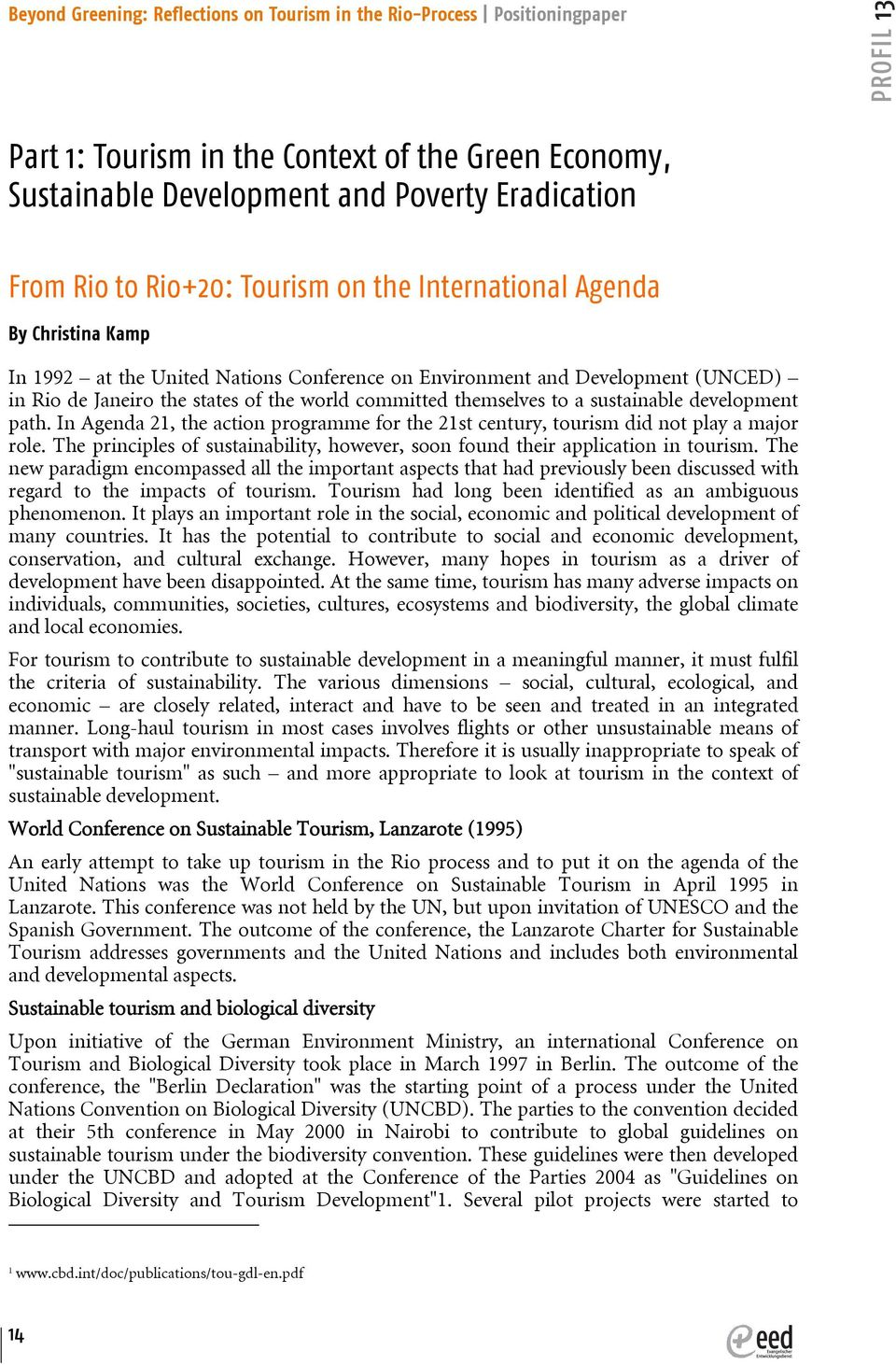 In Agenda 21, the action programme for the 21st century, tourism did not play a major role. The principles of sustainability, however, soon found their application in tourism.