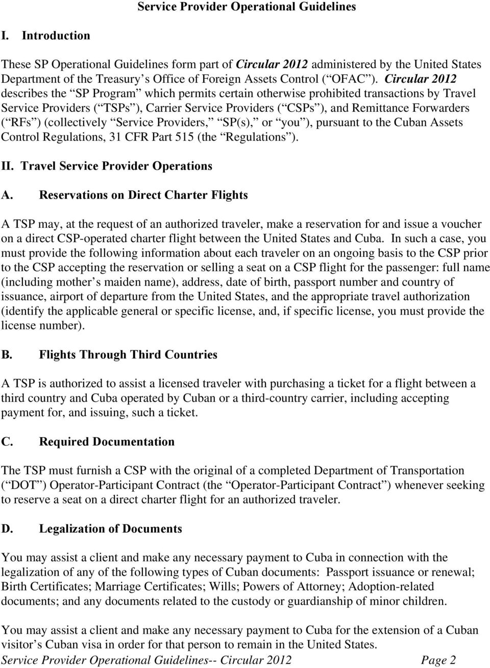 Circular 2012 describes the SP Program which permits certain otherwise prohibited transactions by Travel Service Providers ( TSPs ), Carrier Service Providers ( CSPs ), and Remittance Forwarders (