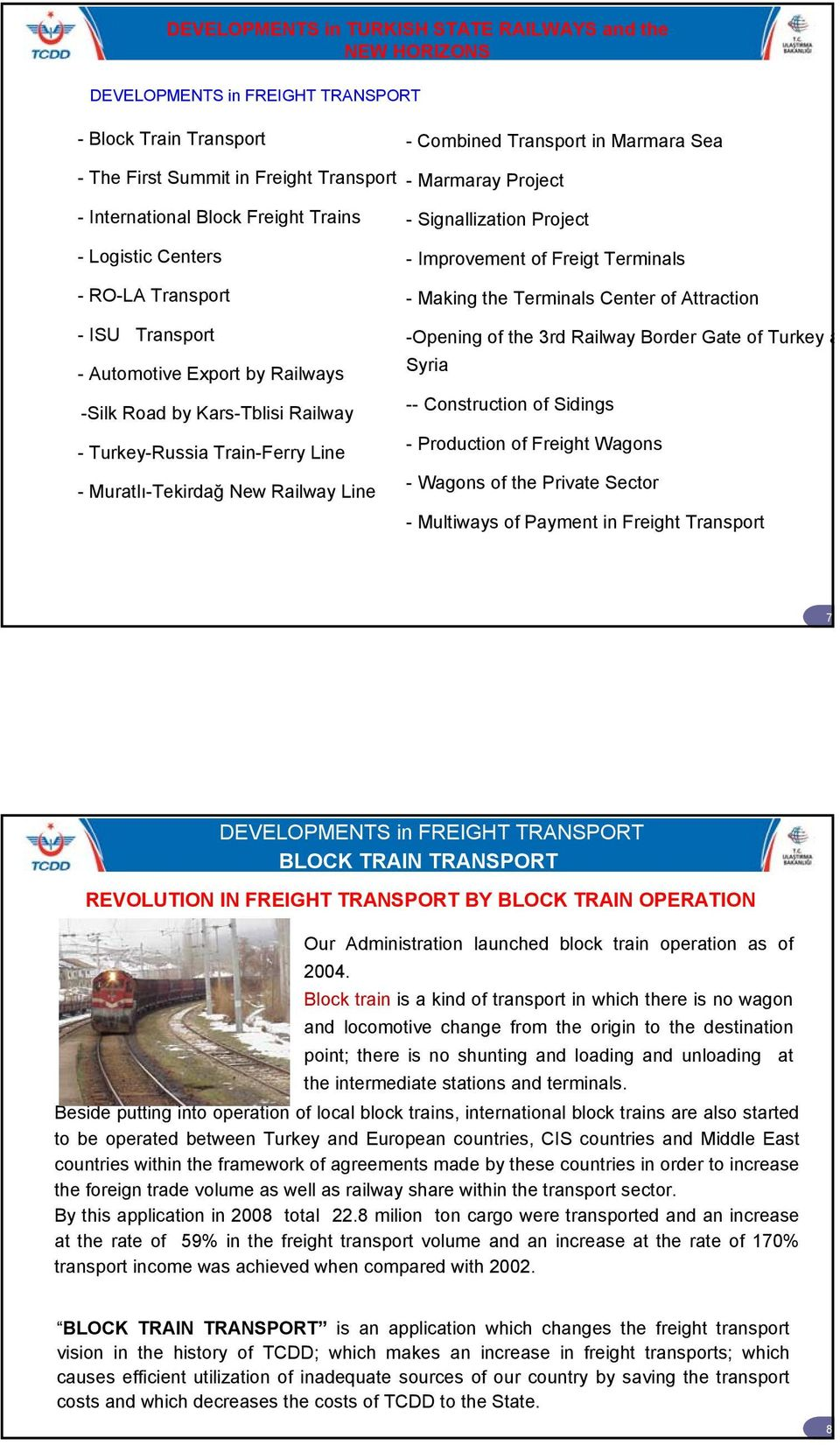 Project - Signallization Project - Improvement of Freigt Terminals - Making the Terminals Center of Attraction -Opening of the 3rd Railway Border Gate of Turkey a Syria -- Construction of Sidings -