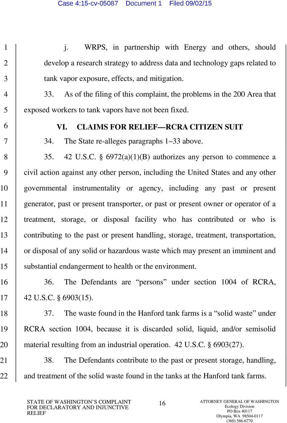 . As of the filing of this complaint, the problems in the 00 Area that exposed workers to tank vapors have not been fixed. VI. CLAIMS FOR RCRA CITIZEN SUIT. The State re-alleges paragraphs above.. U.