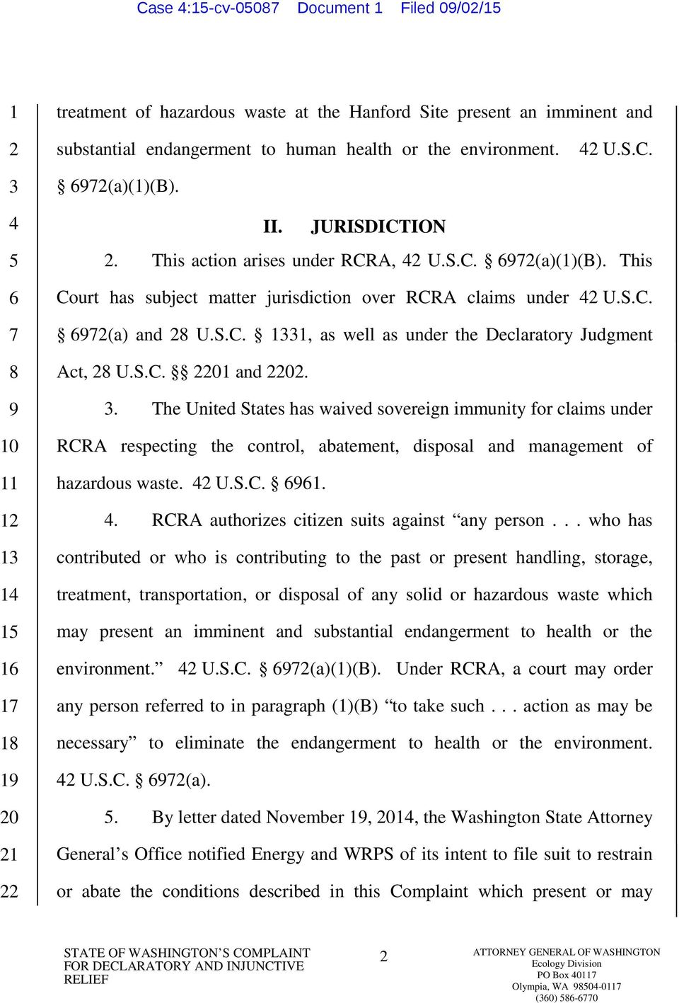 S.C. 0 and 0.. The United States has waived sovereign immunity for claims under RCRA respecting the control, abatement, disposal and management of hazardous waste. U.S.C... RCRA authorizes citizen suits against any person.