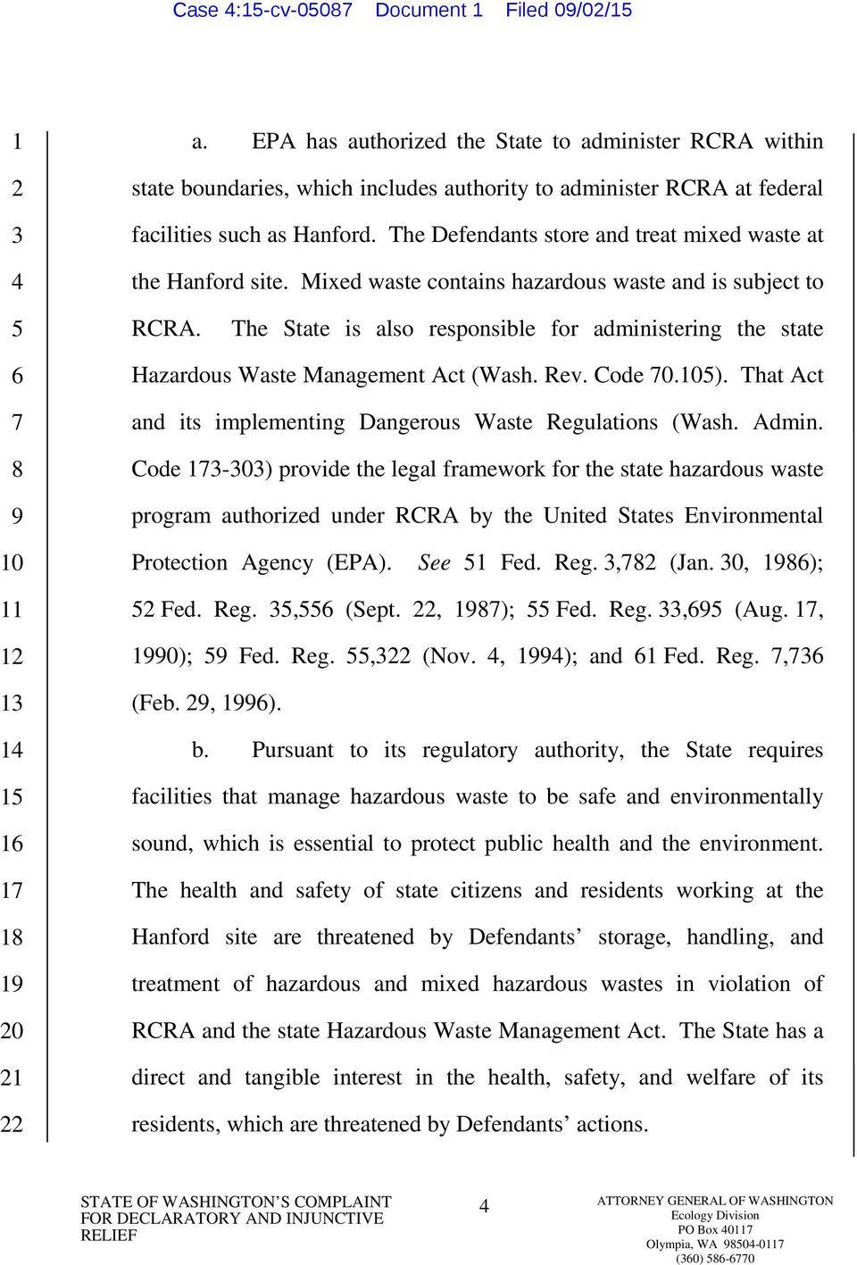 The State is also responsible for administering the state Hazardous Waste Management Act (Wash. Rev. Code 0.). That Act and its implementing Dangerous Waste Regulations (Wash. Admin.
