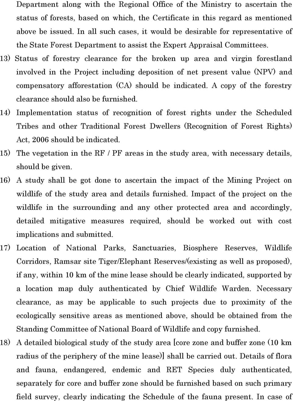 13) Status of forestry clearance for the broken up area and virgin forestland involved in the Project including deposition of net present value (NPV) and compensatory afforestation (CA) should be