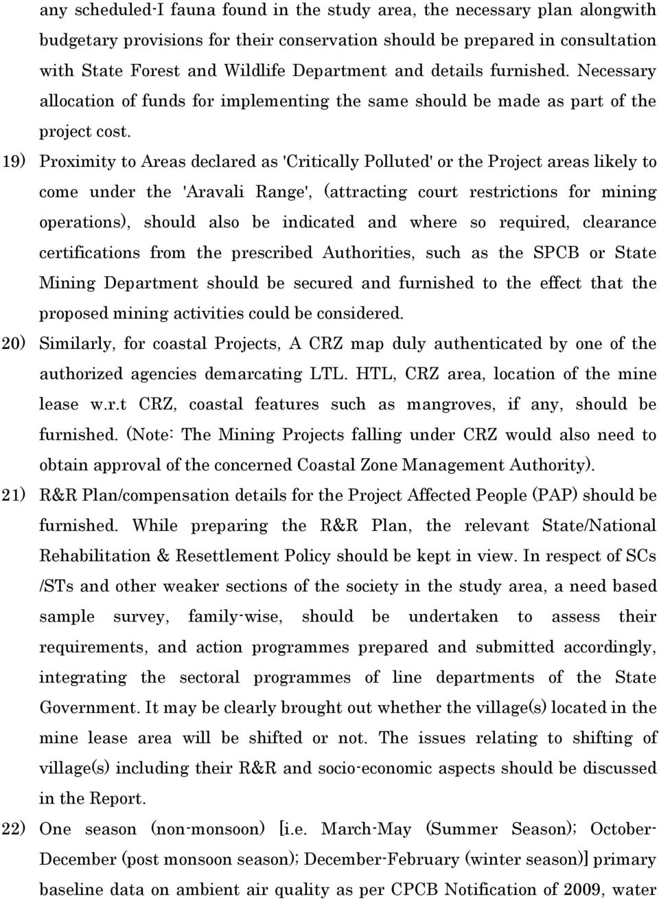 19) Proximity to Areas declared as 'Critically Polluted' or the Project areas likely to come under the 'Aravali Range', (attracting court restrictions for mining operations), should also be indicated