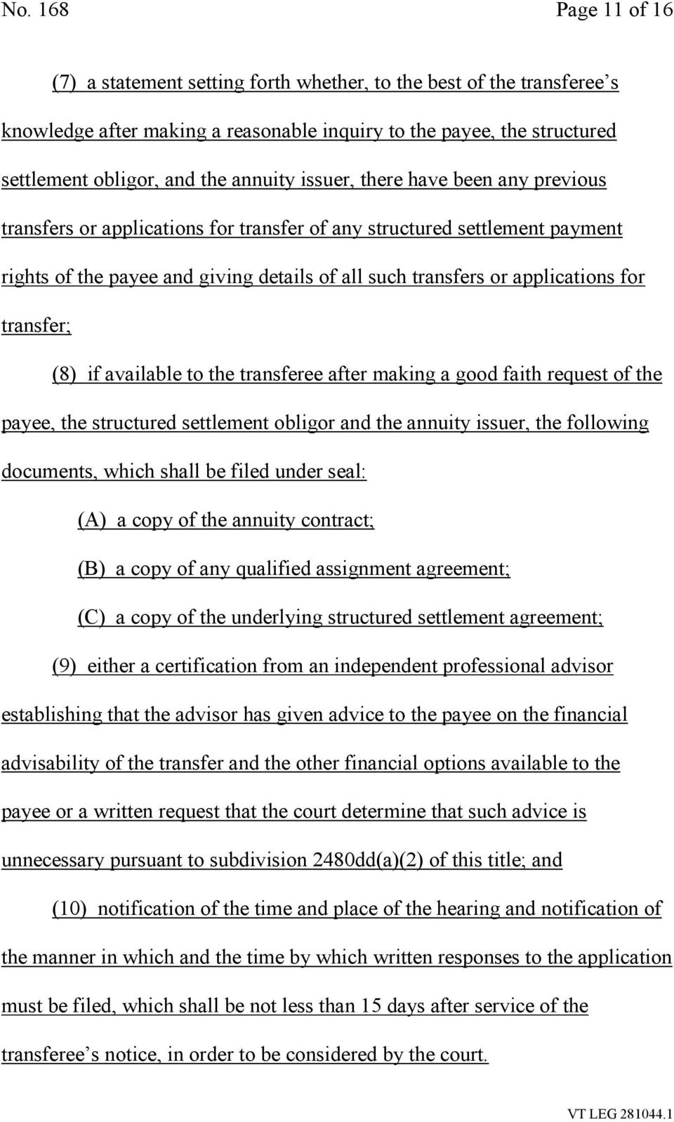 for transfer; (8) if available to the transferee after making a good faith request of the payee, the structured settlement obligor and the annuity issuer, the following documents, which shall be