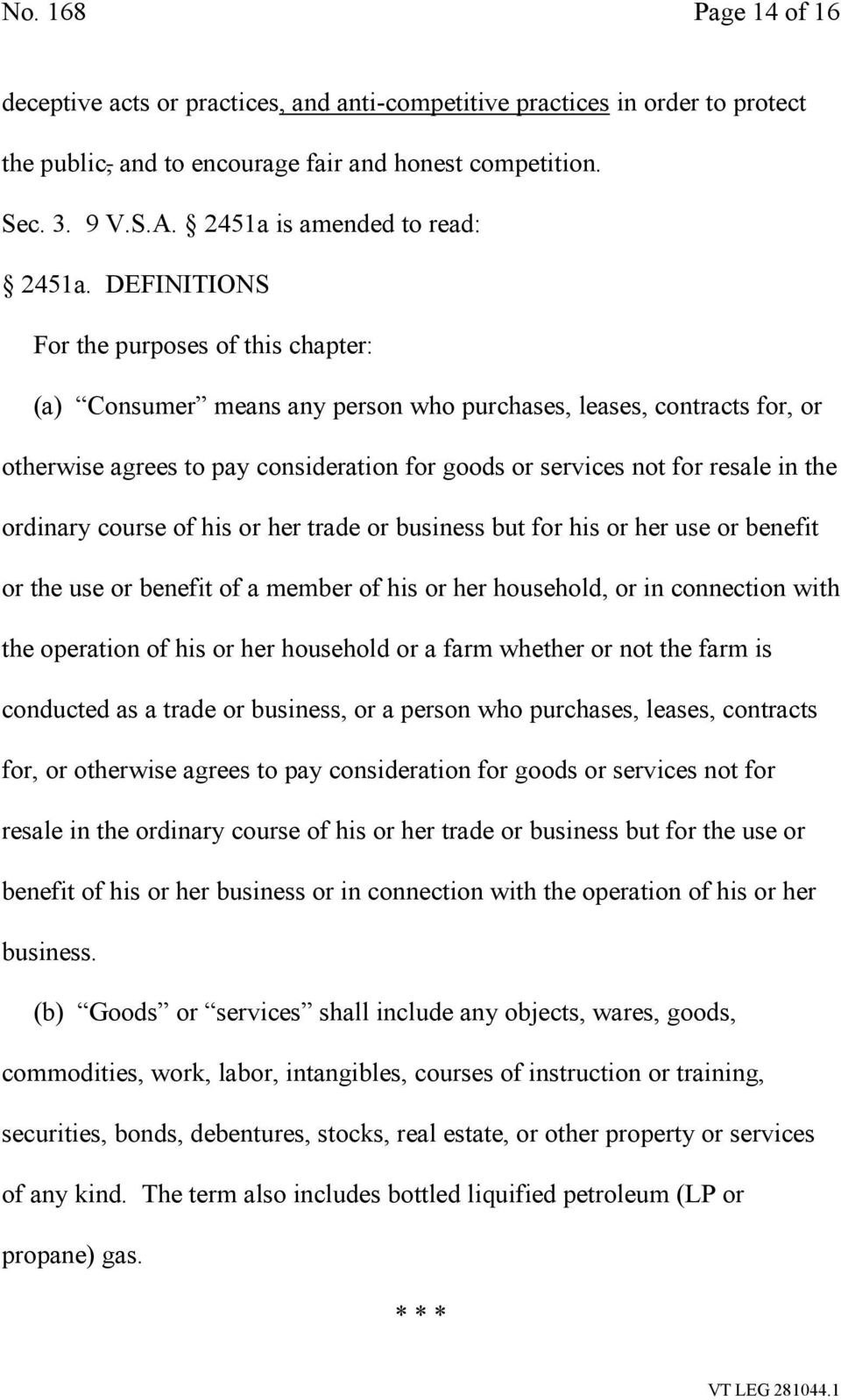DEFINITIONS For the purposes of this chapter: (a) Consumer means any person who purchases, leases, contracts for, or otherwise agrees to pay consideration for goods or services not for resale in the