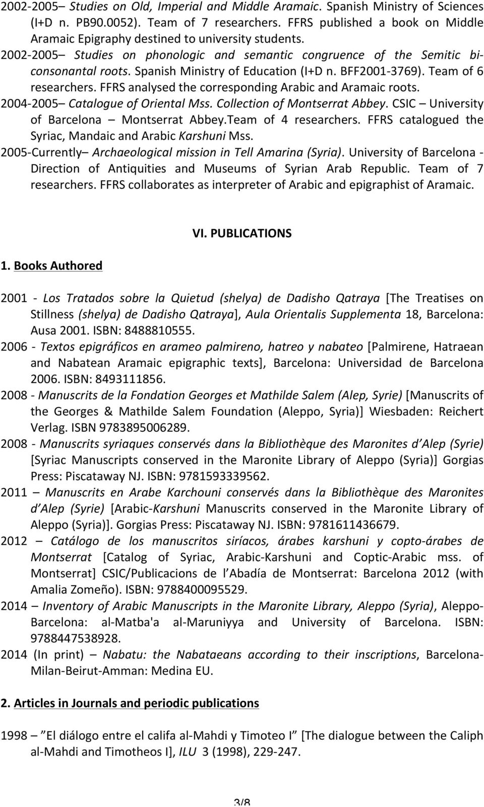 Spanish Ministry of Education (I+D n. BFF2001-3769). Team of 6 researchers. FFRS analysed the corresponding Arabic and Aramaic roots. 2004-2005 Catalogue of Oriental Mss.
