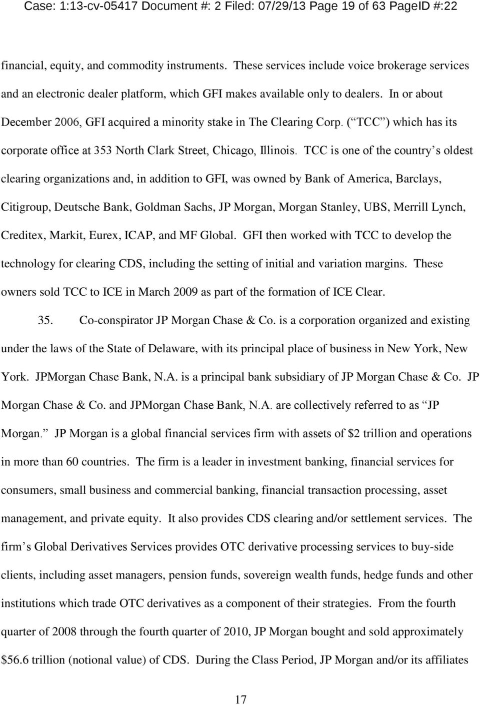 In or about December 2006, GFI acquired a minority stake in The Clearing Corp. ( TCC ) which has its corporate office at 353 North Clark Street, Chicago, Illinois.