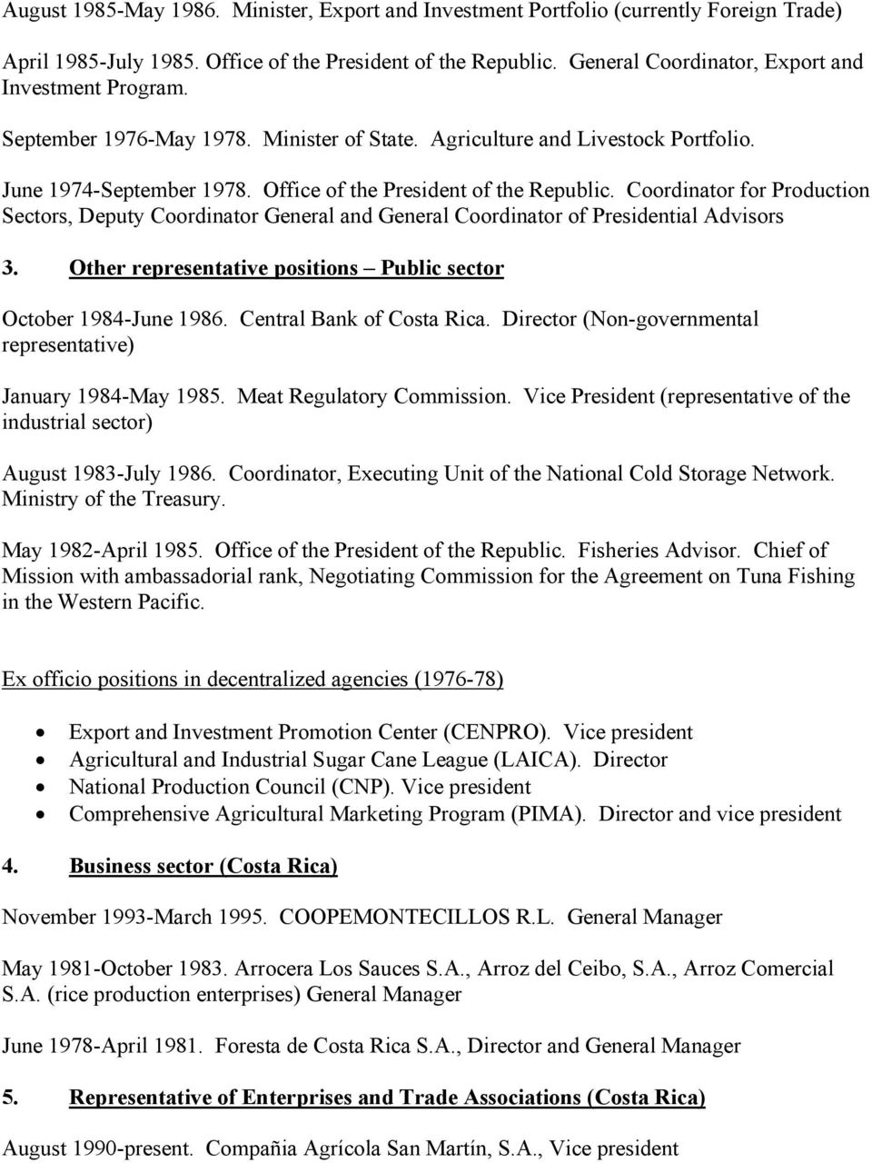 Coordinator for Production Sectors, Deputy Coordinator General and General Coordinator of Presidential Advisors 3. Other representative positions Public sector October 1984-June 1986.