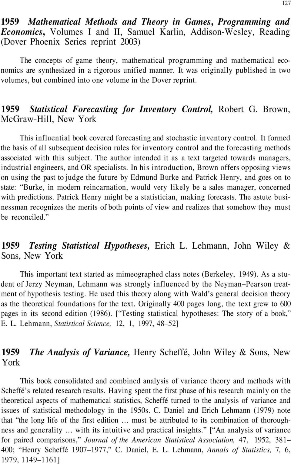 127 1959 Statistical Forecasting for Inventory Control, Robert G. Brown, McGraw-Hill, New York This influential book covered forecasting and stochastic inventory control.