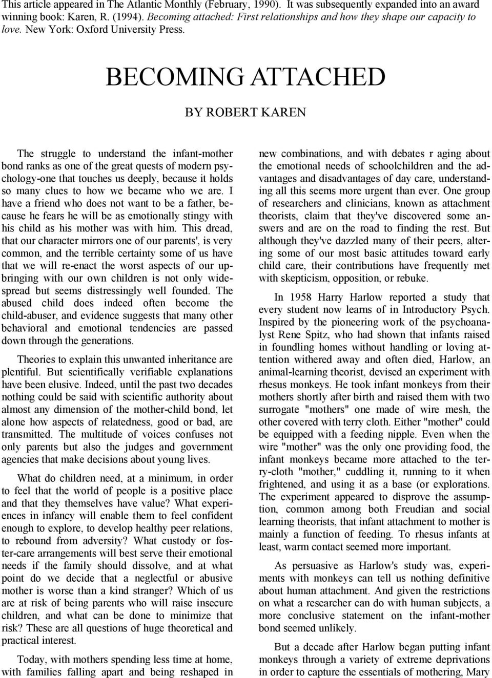 BECOMING ATTACHED BY ROBERT KAREN The struggle to understand the infant-mother bond ranks as one of the great quests of modern psychology-one that touches us deeply, because it holds so many clues to