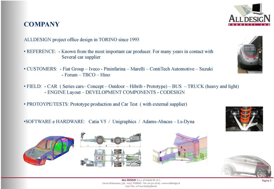 TBCO Hino FIELD: - CAR ( Series cars Concept Outdoor Hibrib - Prototype) BUS TRUCK (heavy and light) - ENGINE Layout DEVELOPMENT COMPONENTS