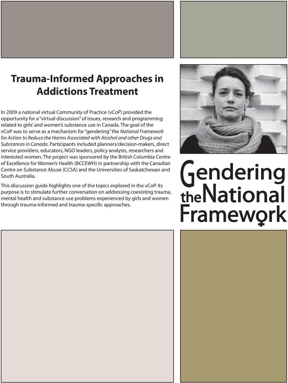 The goal of the vcop was to serve as a mechanism for gendering the National Framework for Action to Reduce the Harms Associated with Alcohol and other Drugs and Substances in Canada.