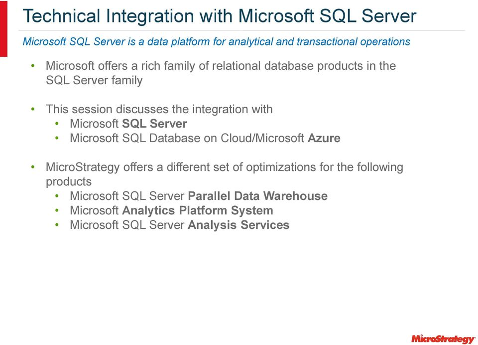 Microsoft SQL Server Microsoft SQL Database on Cloud/Microsoft Azure MicroStrategy offers a different set of optimizations for the