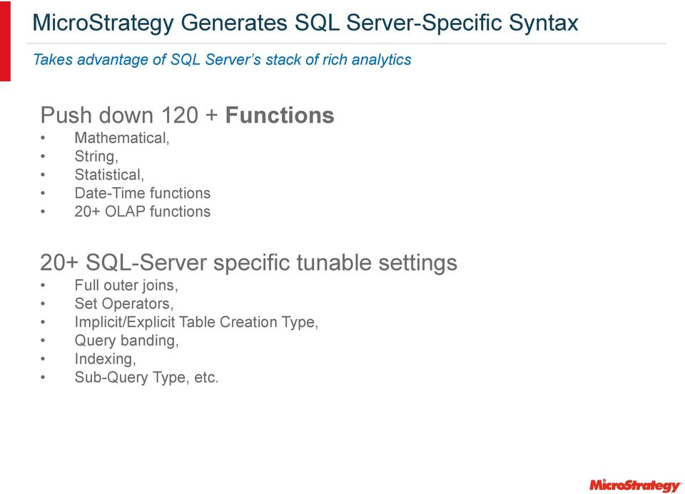 functions 20+ OLAP functions 20+ SQL-Server specific tunable settings Full outer joins, Set