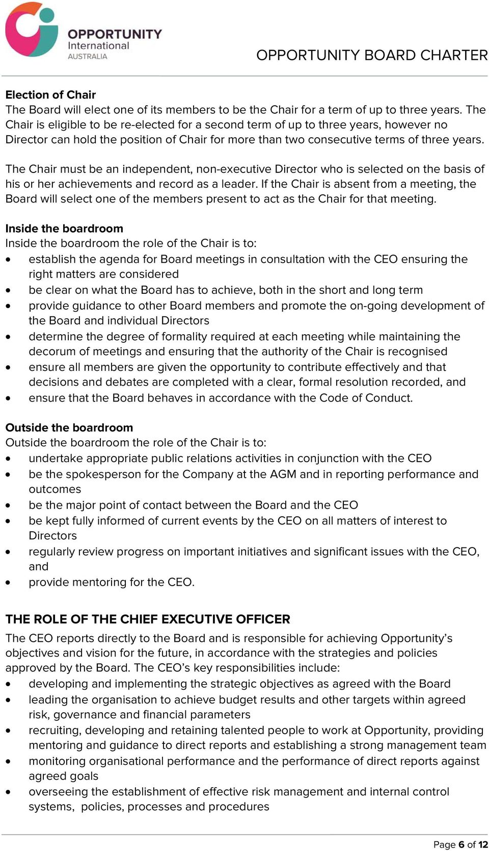 The Chair must be an independent, non-executive Director who is selected on the basis of his or her achievements and record as a leader.