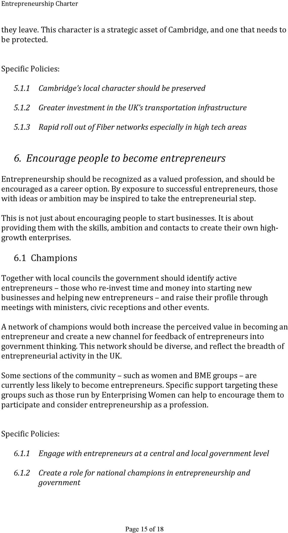 Encourage people to become entrepreneurs Entrepreneurship should be recognized as a valued profession, and should be encouraged as a career option.